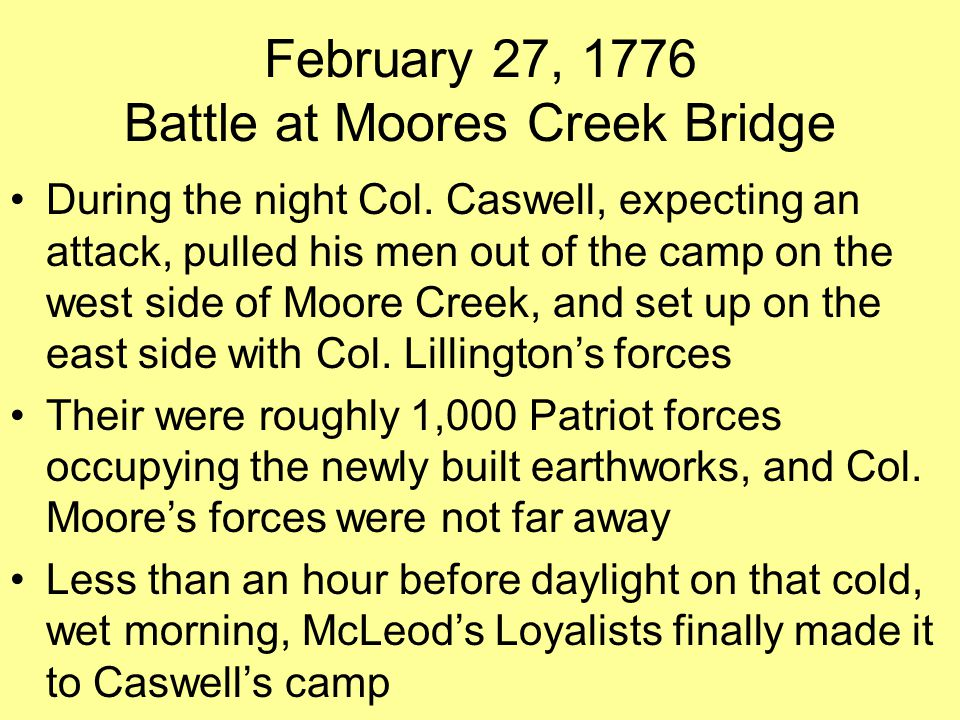 February 27, 1776 Battle at Moores Creek Bridge During the night Col.