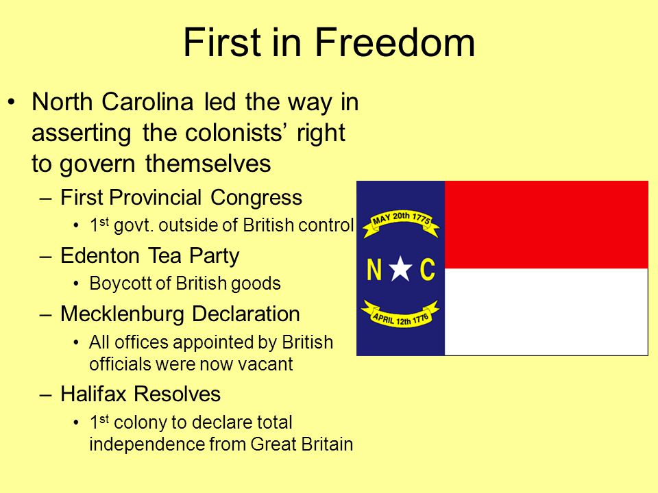 First in Freedom North Carolina led the way in asserting the colonists' right to govern themselves –First Provincial Congress 1 st govt.