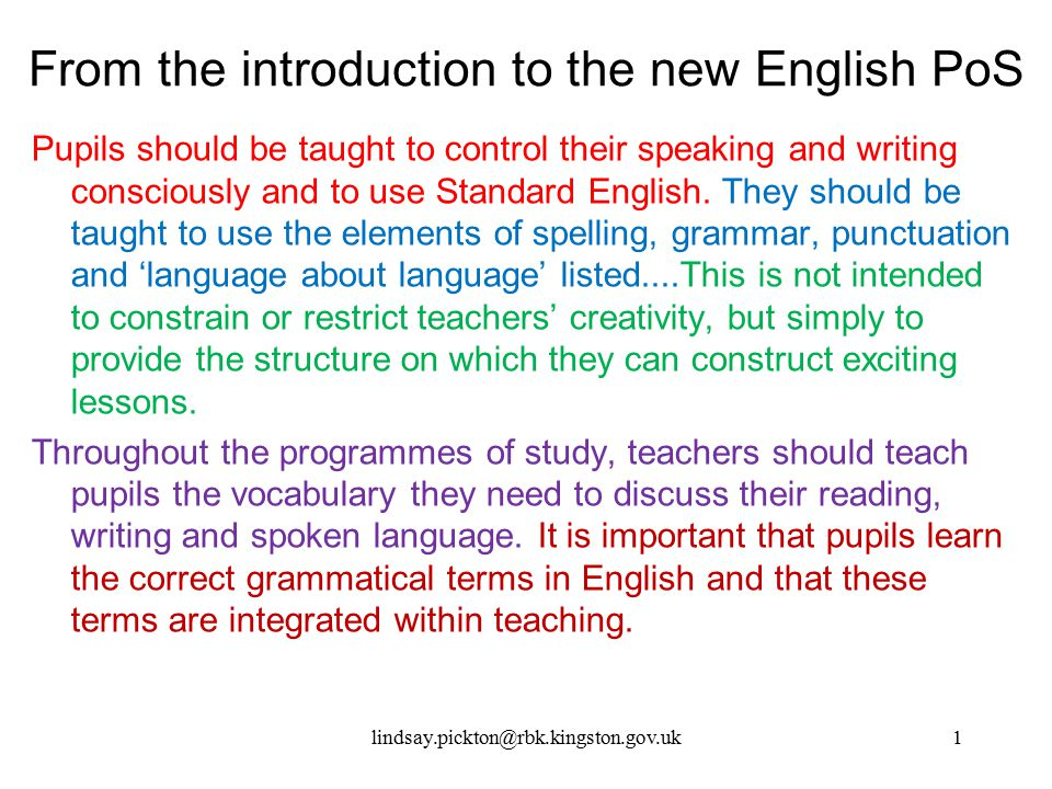From the introduction to the new English PoS Pupils should be taught to control their speaking and writing consciously and to use Standard English. Th