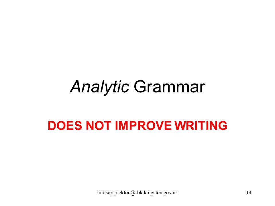 Analytic Grammar DOES NOT IMPROVE WRITING lindsay.pickton@rbk.kingston.gov.uk14