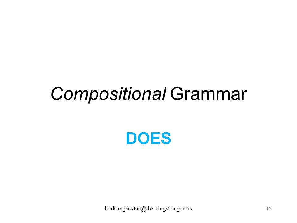 Compositional Grammar DOES lindsay.pickton@rbk.kingston.gov.uk15