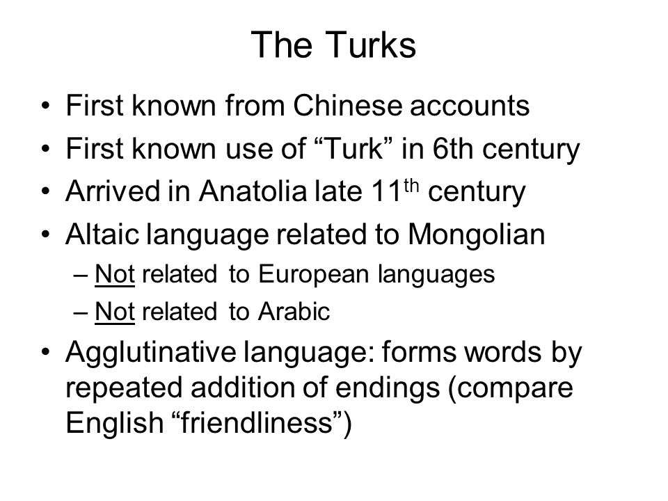 """The Turks First known from Chinese accounts First known use of """"Turk"""" in 6th century Arrived in Anatolia late 11 th century Altaic language related to"""