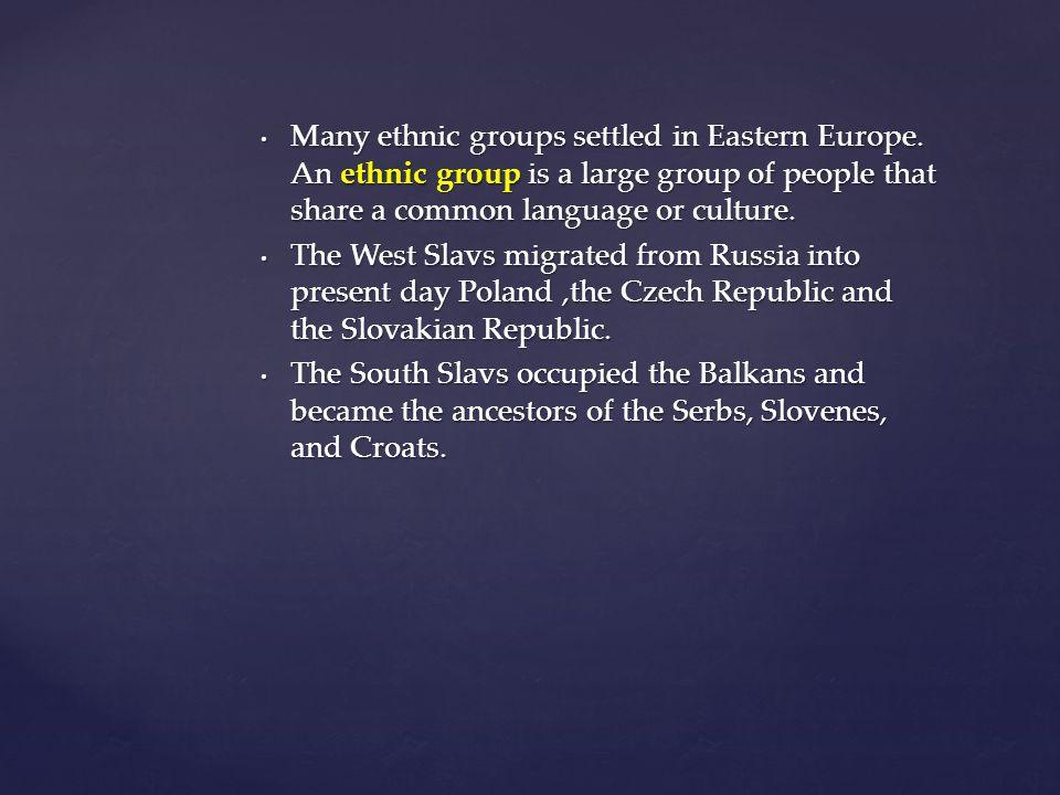 Many ethnic groups settled in Eastern Europe.