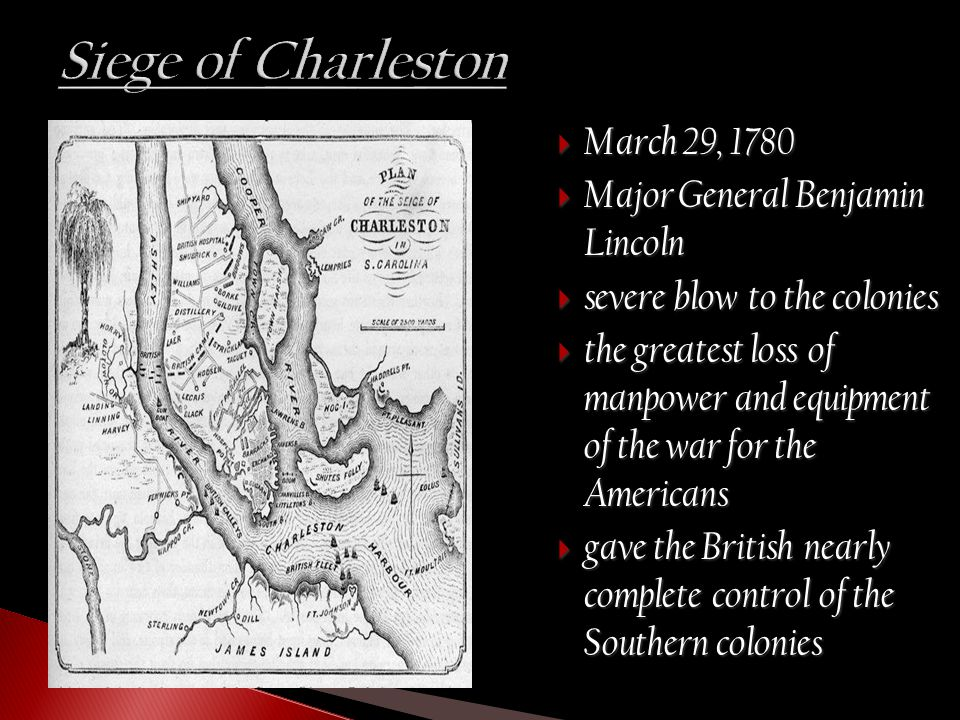  March 29, 1780  Major General Benjamin Lincoln  severe blow to the colonies  the greatest loss of manpower and equipment of the war for the Ameri