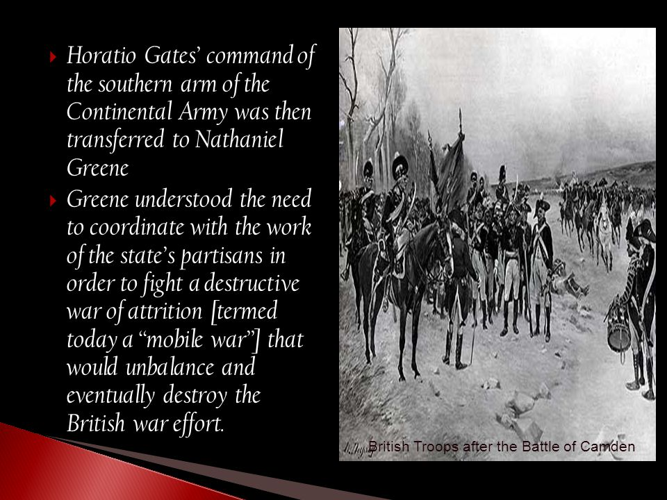  Horatio Gates' command of the southern arm of the Continental Army was then transferred to Nathaniel Greene  Greene understood the need to coordina