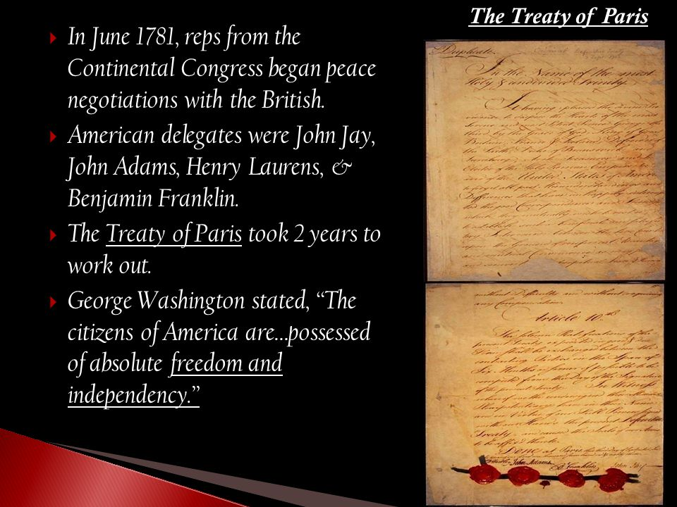  In June 1781, reps from the Continental Congress began peace negotiations with the British.