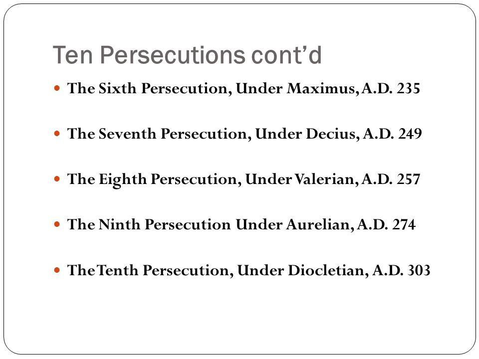 Ten Persecutions cont'd The Sixth Persecution, Under Maximus, A.D.