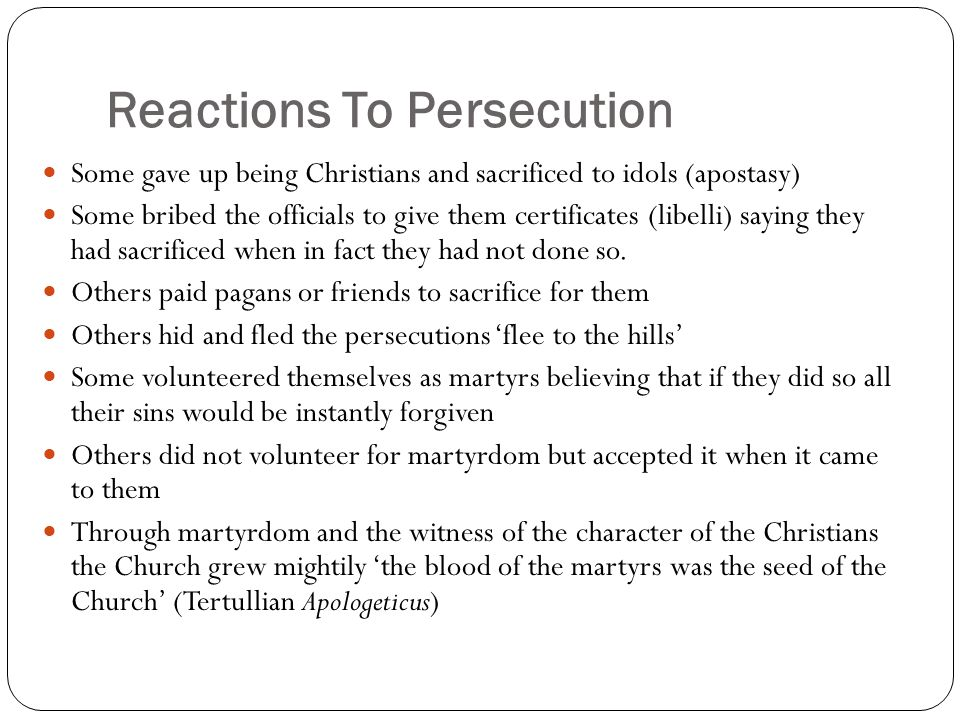 Reactions To Persecution Some gave up being Christians and sacrificed to idols (apostasy) Some bribed the officials to give them certificates (libelli) saying they had sacrificed when in fact they had not done so.