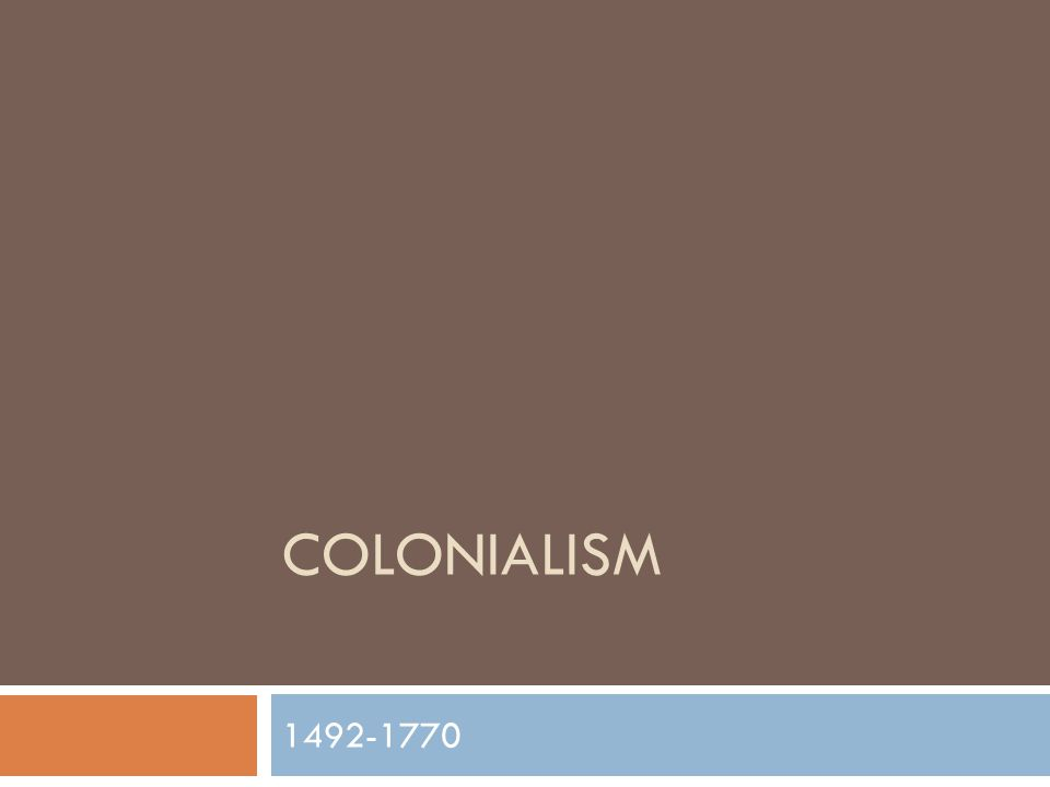 COLONIALISM 1492-1770