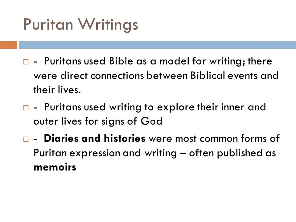 Puritan Writings  - Puritans used Bible as a model for writing; there were direct connections between Biblical events and their lives.
