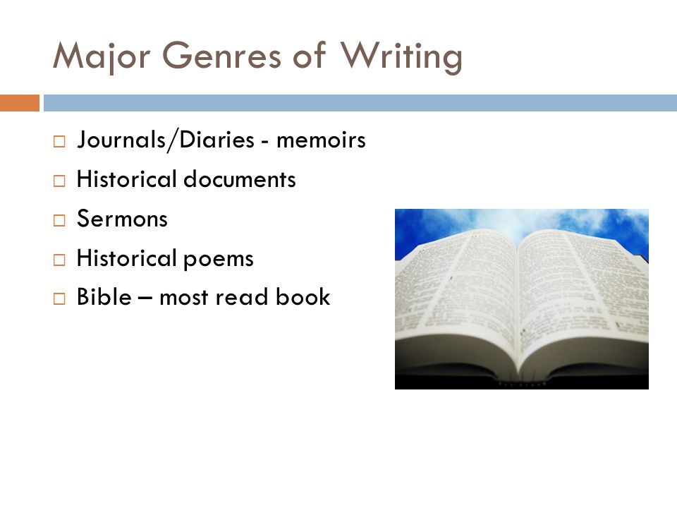 Major Genres of Writing  Journals/Diaries - memoirs  Historical documents  Sermons  Historical poems  Bible – most read book