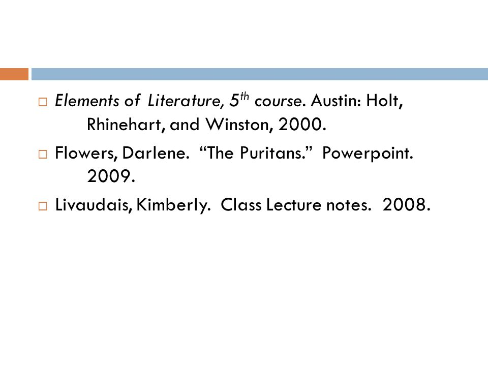  Elements of Literature, 5 th course. Austin: Holt, Rhinehart, and Winston, 2000.