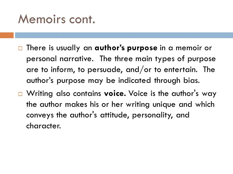 Memoirs cont.  There is usually an author's purpose in a memoir or personal narrative.