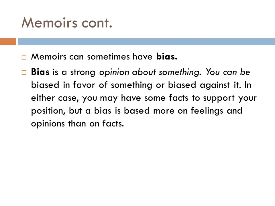 Memoirs cont.  Memoirs can sometimes have bias.  Bias is a strong opinion about something.