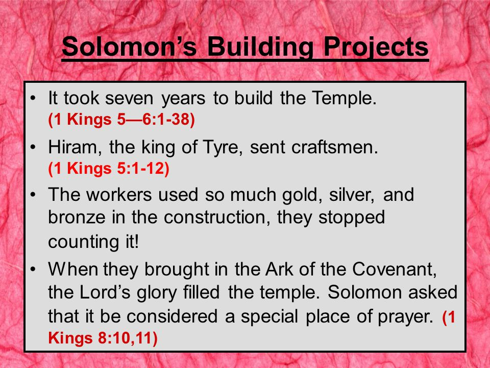 Solomon's Building Projects It took seven years to build the Temple.