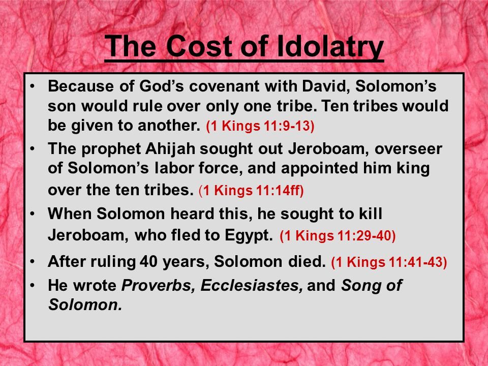 The Cost of Idolatry Because of God's covenant with David, Solomon's son would rule over only one tribe.