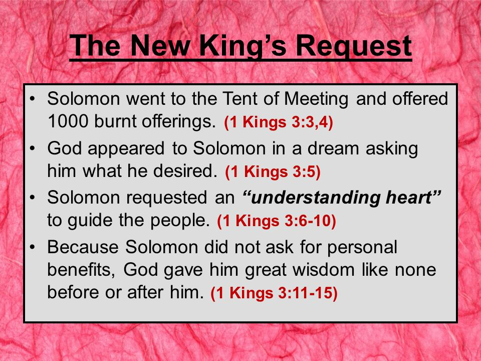 The New King's Request Solomon went to the Tent of Meeting and offered 1000 burnt offerings.