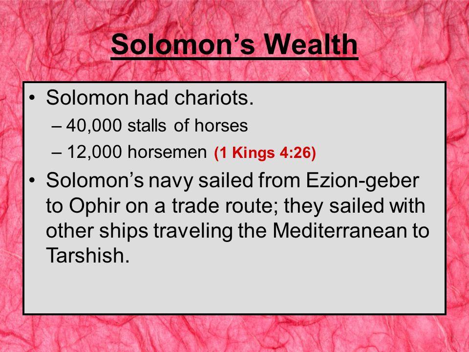 Solomon's Wealth Solomon had chariots.