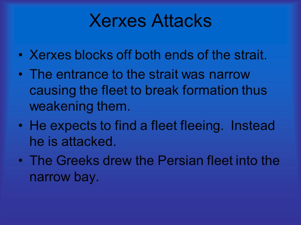 Xerxes Attacks Xerxes blocks off both ends of the strait.