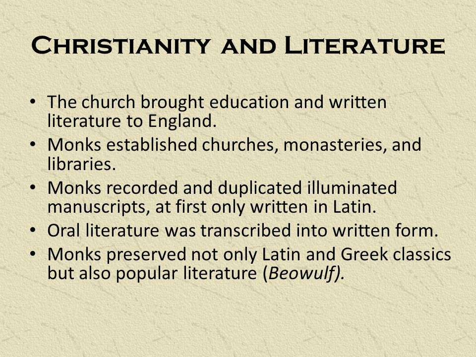 Christianity and Literature The church brought education and written literature to England.