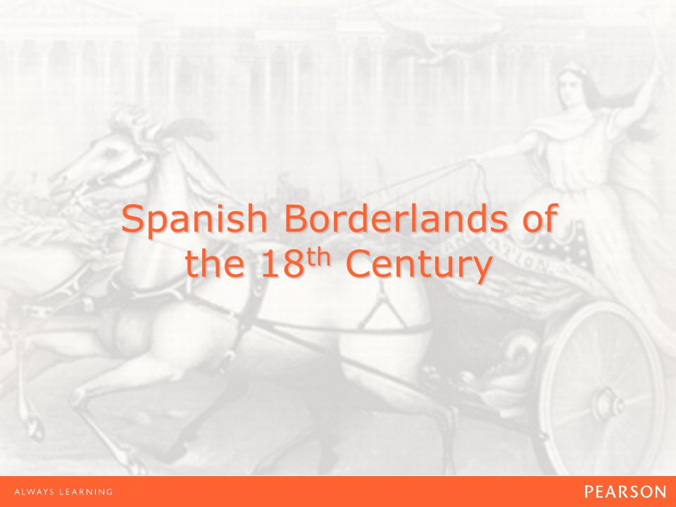 Spanish Borderlands of the 18 th Century