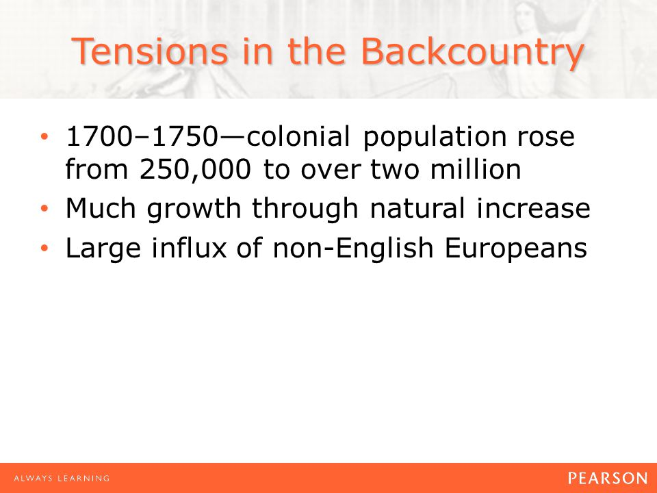 1700–1750—colonial population rose from 250,000 to over two million Much growth through natural increase Large influx of non-English Europeans