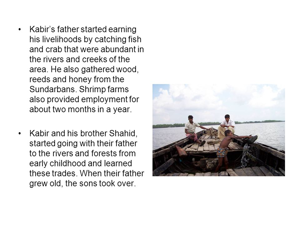 Kabir started life as a labourer working for a boat owner and went for fishing and gathering of forest products.