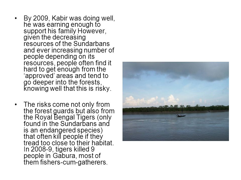 By 2009, Kabir was doing well, he was earning enough to support his family However, given the decreasing resources of the Sundarbans and ever increasi