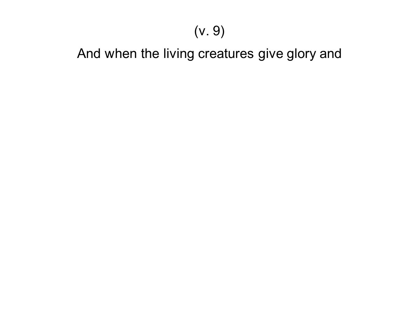 And when the living creatures give glory and