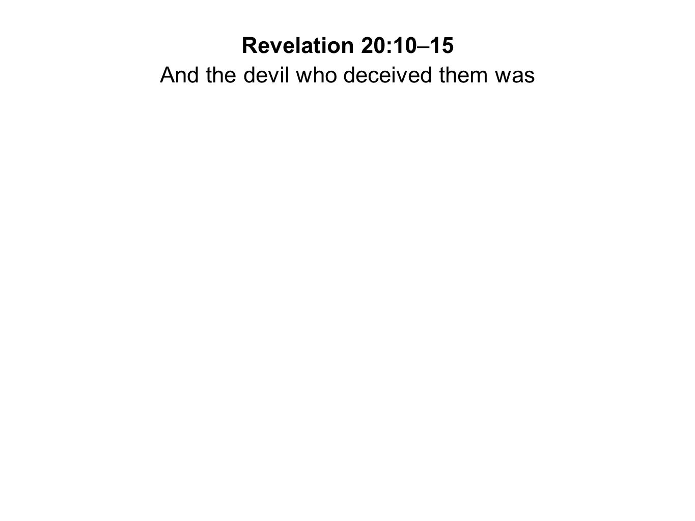 And the devil who deceived them was