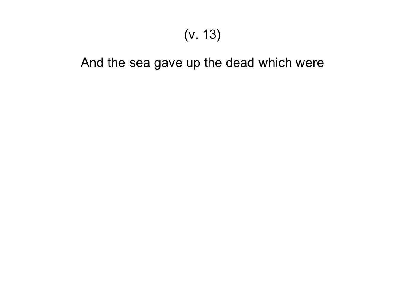 And the sea gave up the dead which were