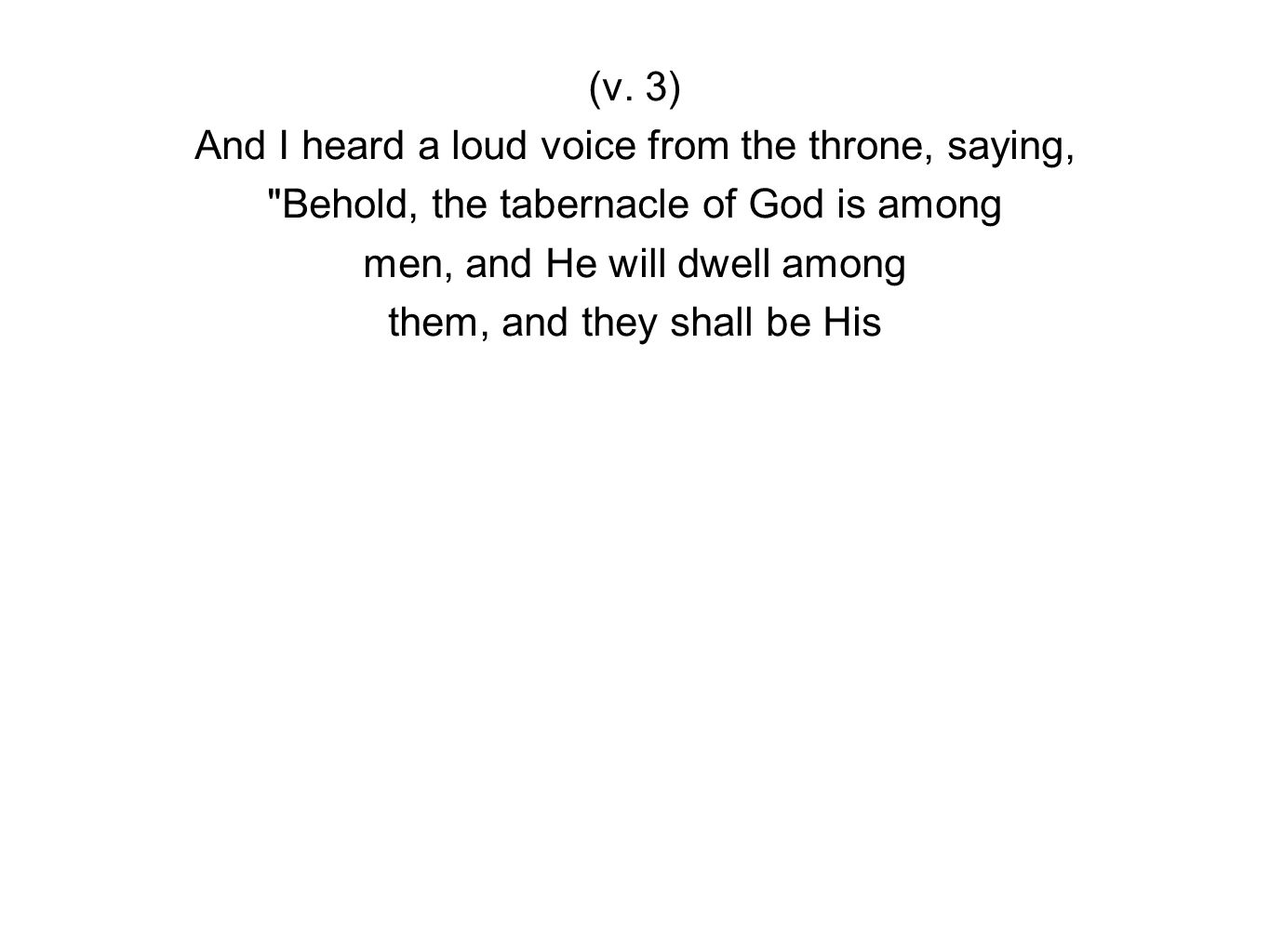 (v. 3) And I heard a loud voice from the throne, saying,