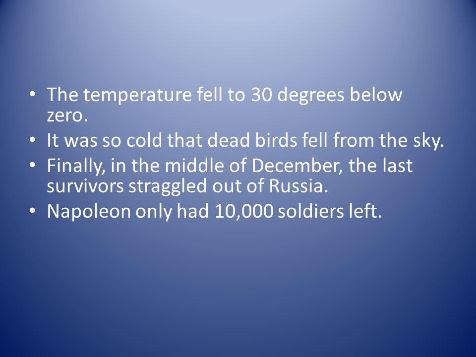 The temperature fell to 30 degrees below zero. It was so cold that dead birds fell from the sky. Finally, in the middle of December, the last survivor