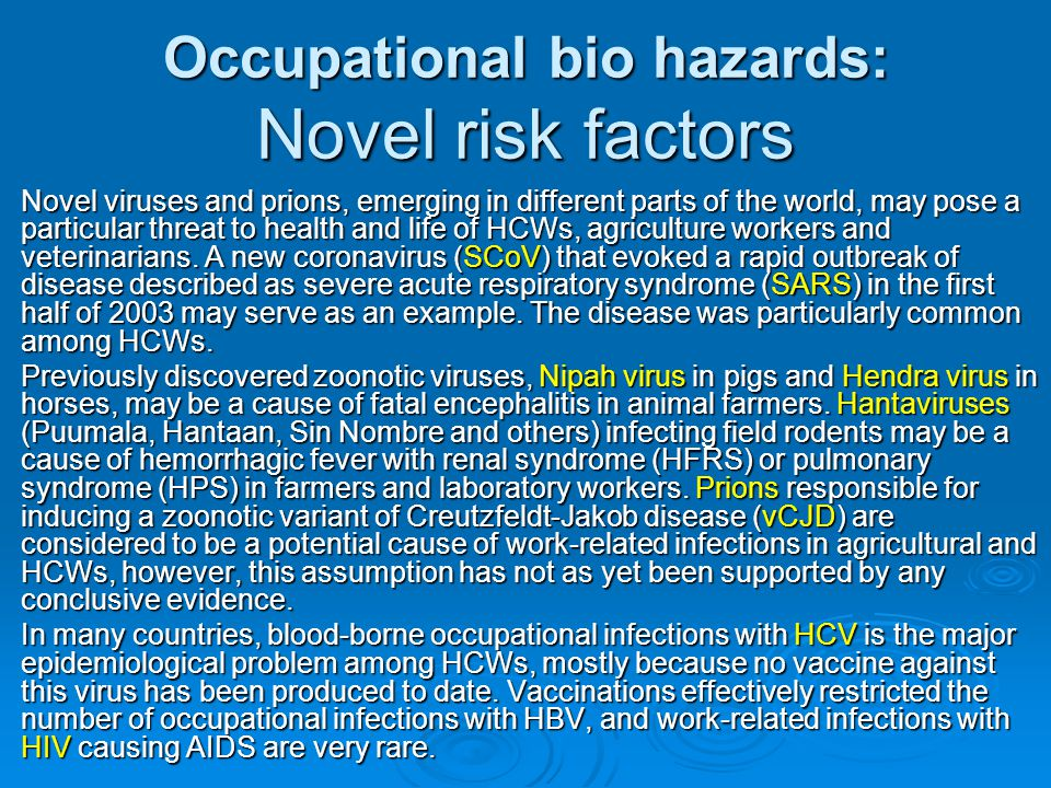 Occupational bio hazards: Novel risk factors NNNNovel viruses and prions, emerging in different parts of the world, may pose a particular threat t