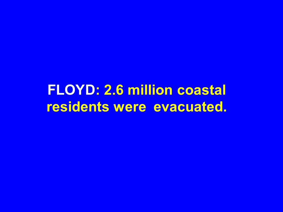 FLOYD: 2.6 million coastal residents were evacuated.