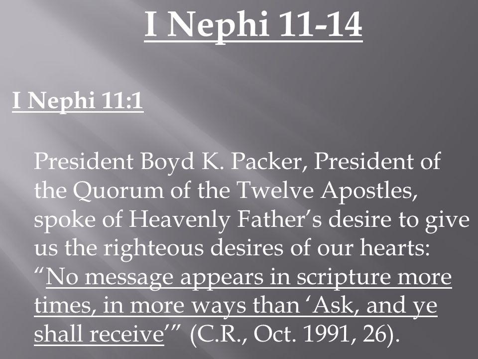 I Nephi 11-14 I Nephi 11:1 President Boyd K.