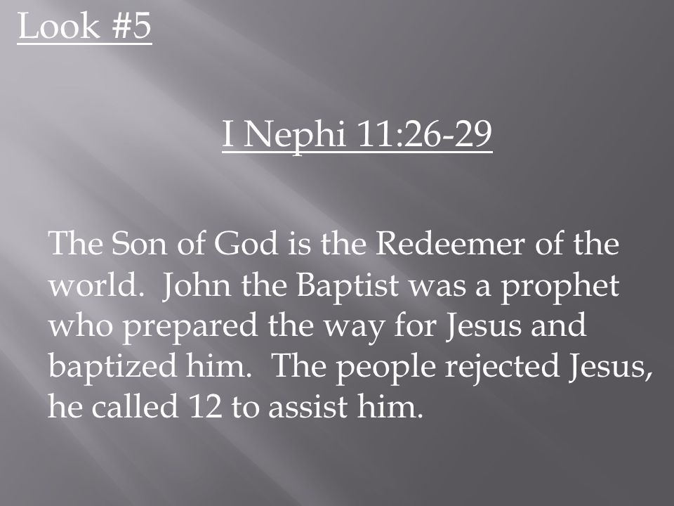 Look #5 I Nephi 11:26-29 The Son of God is the Redeemer of the world.
