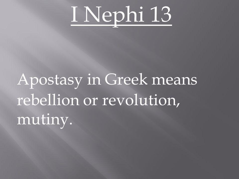 I Nephi 13 Apostasy in Greek means rebellion or revolution, mutiny.