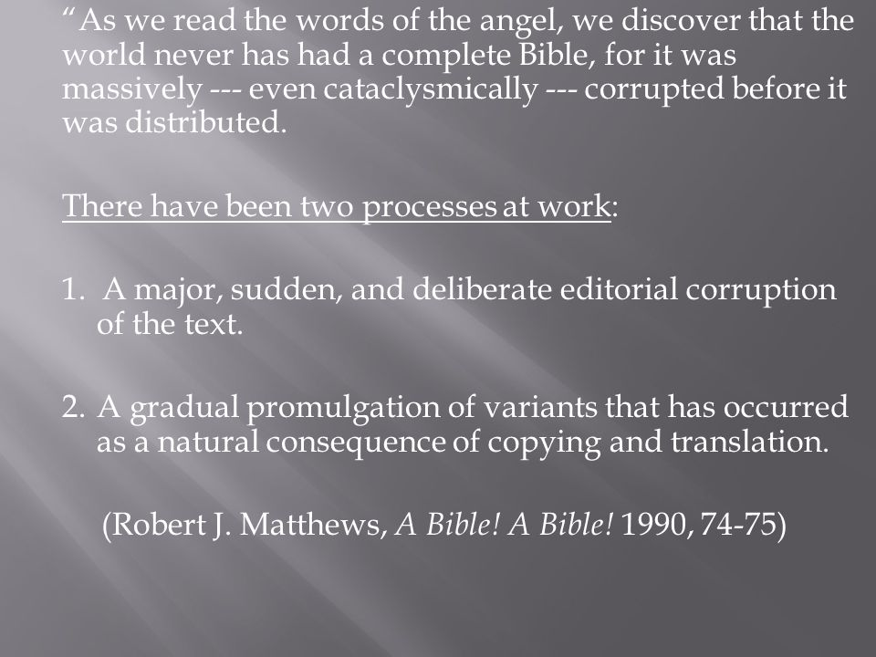 As we read the words of the angel, we discover that the world never has had a complete Bible, for it was massively --- even cataclysmically --- corrupted before it was distributed.