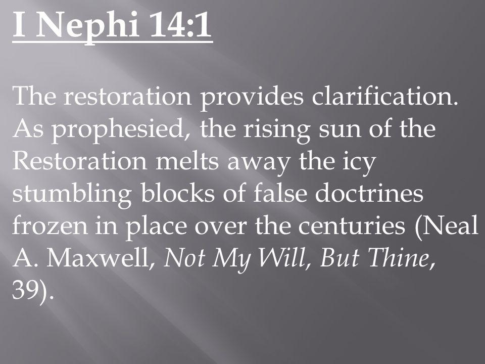 I Nephi 14:1 The restoration provides clarification.