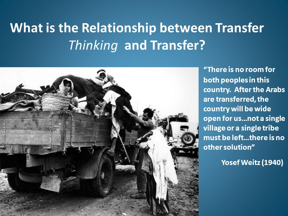 "What is the Relationship between Transfer Thinking and Transfer? ""There is no room for both peoples in this country. After the Arabs are transferred,"