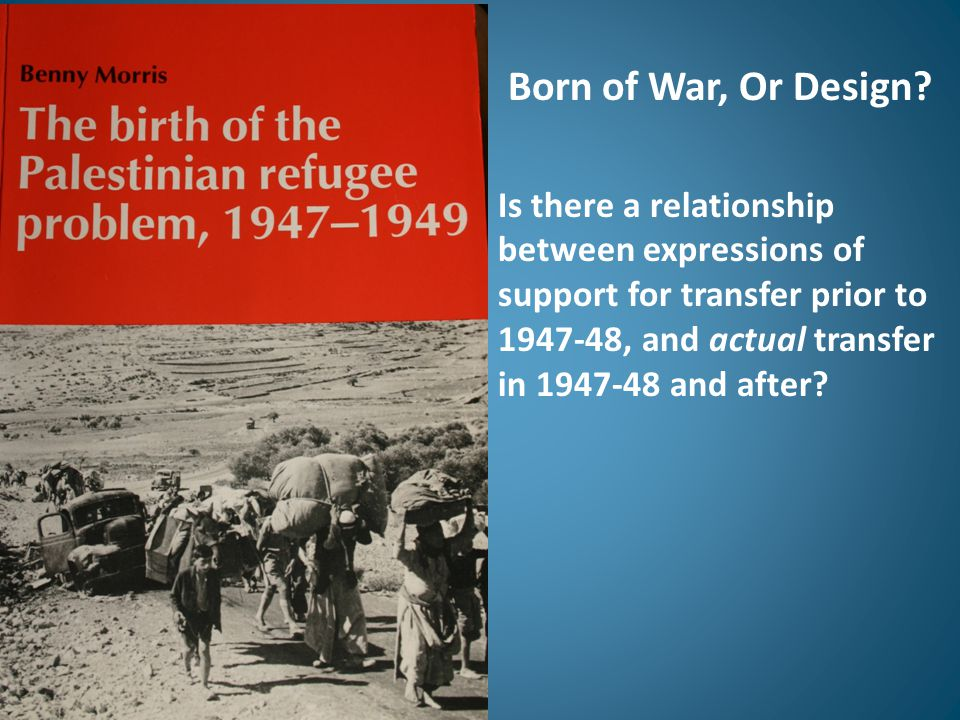Born of War, Or Design? Is there a relationship between expressions of support for transfer prior to 1947-48, and actual transfer in 1947-48 and after