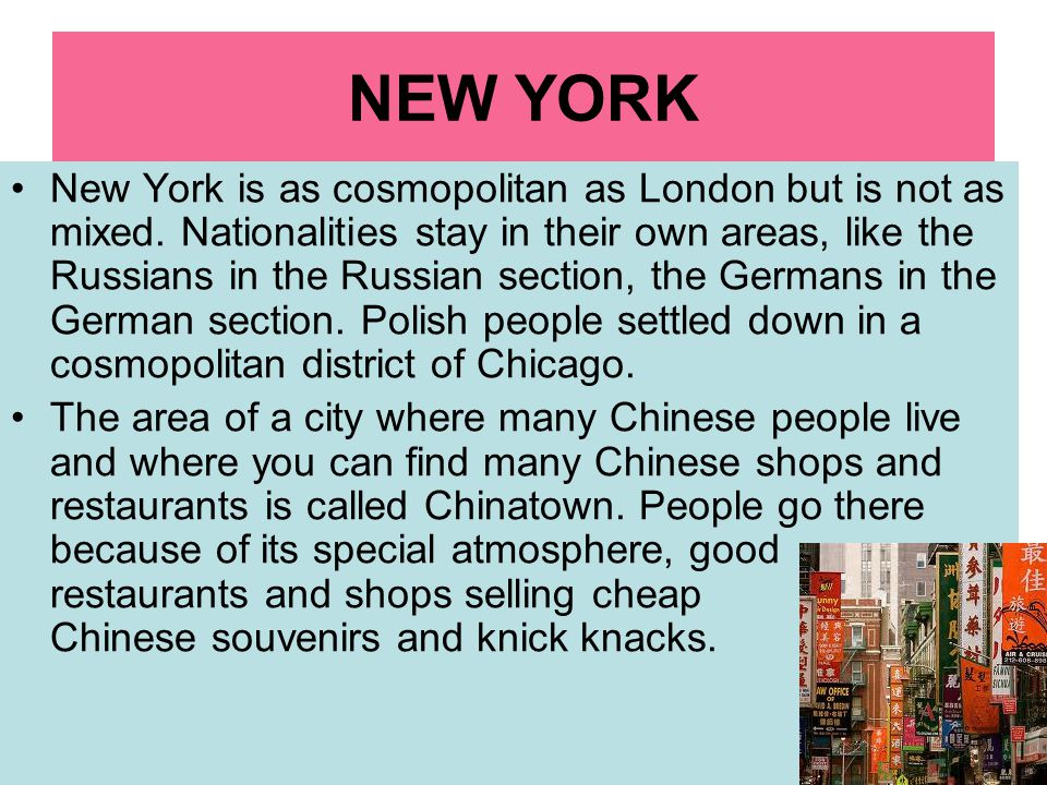 NEW YORK New York is as cosmopolitan as London but is not as mixed.