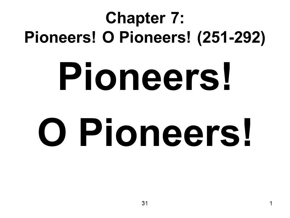 311 Chapter 7: Pioneers! O Pioneers! (251-292) Pioneers! O Pioneers!