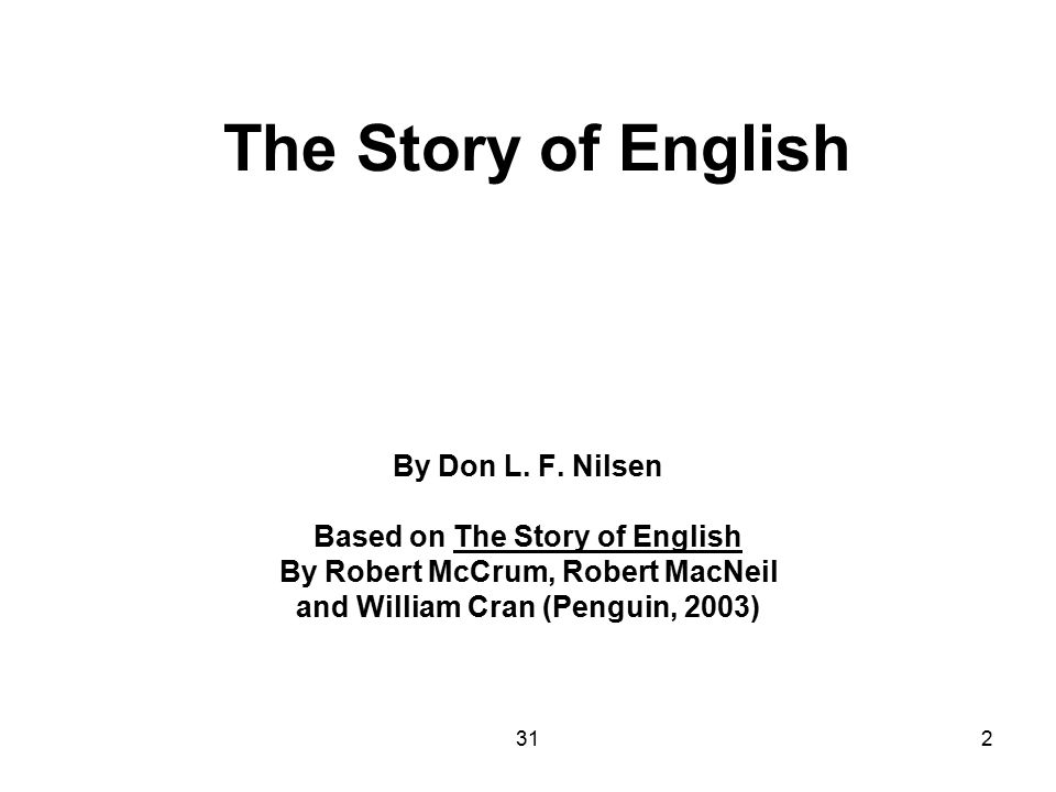 312 The Story of English By Don L. F. Nilsen Based on The Story of English By Robert McCrum, Robert MacNeil and William Cran (Penguin, 2003)