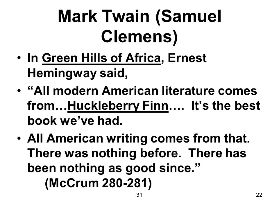 "3122 Mark Twain (Samuel Clemens) In Green Hills of Africa, Ernest Hemingway said, ""All modern American literature comes from…Huckleberry Finn…. It's t"