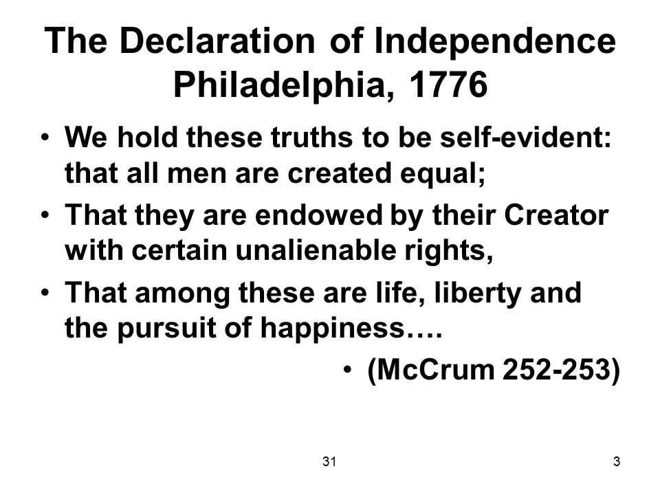313 The Declaration of Independence Philadelphia, 1776 We hold these truths to be self-evident: that all men are created equal; That they are endowed