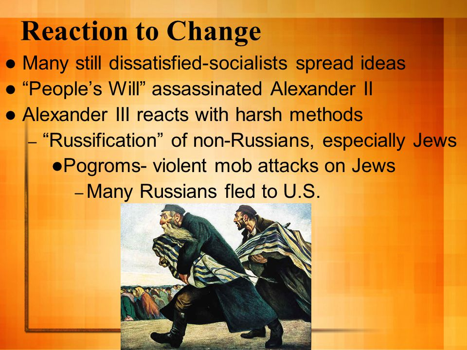 """Reaction to Change Many still dissatisfied-socialists spread ideas """"People's Will"""" assassinated Alexander II Alexander III reacts with harsh methods –"""