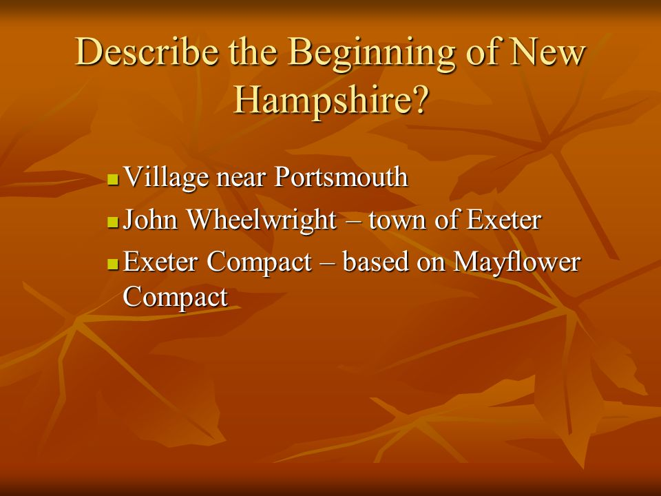 Describe the Beginning of New Hampshire? Village near Portsmouth Village near Portsmouth John Wheelwright – town of Exeter John Wheelwright – town of