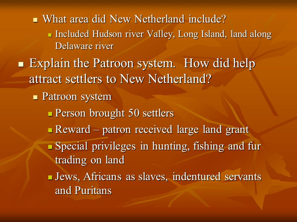 What area did New Netherland include? What area did New Netherland include? Included Hudson river Valley, Long Island, land along Delaware river Inclu